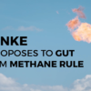 Secretary Zinke Proposes to Gut the BLM Methane Rule